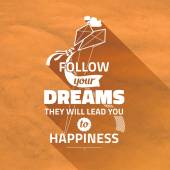 "Typography Cute Vector Poster ""Follow your DREAMS They will lead you to happiness"". Vintage paper background and bright color — Stock Vector"