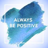 Být vždy pozitivní motivace čtvercové akrylátové tahu plakát. Text písma inspirativní přísloví. Nabídka typografických plakátů šablony, vektorová design — Stock vektor