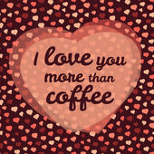 'I love you more than coffee' vector Illustration. Valentine's day love card. — 图库矢量图片