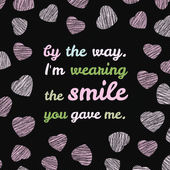 'By the way. I'm wearing the smile you gave me.' typography. — 图库矢量图片