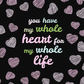 'You have my whole heart for my whole life' typography. — Stock Vector