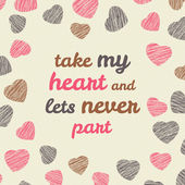 'Take my heart and lets never part' Valentine's Day  typography. — Wektor stockowy