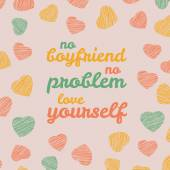 'No boyfriend. No problem. Love yourself' Selfish Valentine's Day Card. — Stock Vector