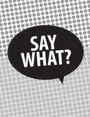 Say What? speech bubbles over circle pattern — Stock Vector