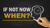 If not now,when? — Stock Photo