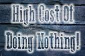 High Cost Of Doing Nothing Concept — Stock Photo