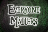 Everyone Matters Concept — Stock Photo