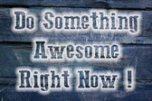 Do Something Awesome Right Now Concept — Φωτογραφία Αρχείου