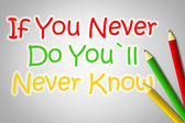 If You never Do You'll Never Know Concept — Stockfoto