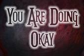 You Are Doing Okay Concept — Zdjęcie stockowe