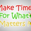 Make Time For What Matters Concept — Stock Photo #56323663