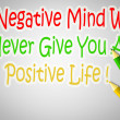 A Negative Mind Will Never Give You A Positive Life Concept — Stock Photo #56323861