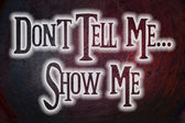 Don't Tell Me Show Me Concept — 图库照片