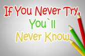 If You Never Try You'll Never Know Concept — Stock Photo