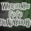 Wherever You Go Go With All Your Heart Concept — Stock Photo #56349987