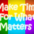 Make Time For What Matters Concept — Stock Photo #56343733