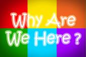 Why Are We Here Concept — Stock Photo