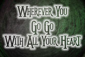 Wherever You Go Go With All Your Heart Concept — Stock Photo