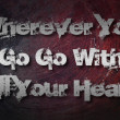 Wherever You Go Go With All Your Heart Concept — Stock Photo #56350081