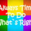 Always Time To Do What's Right Concept — Stock Photo #56394695