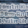 A Negative Mind Will Never Give You A Positive Life Concept — Stock Photo #57754337