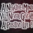 A Negative Mind Will Never Give You A Positive Life Concept — Stock Photo #57754341
