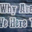 Why Are We Here Concept — Stock Photo #57755243