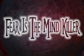 Fear Is The Mind Killer Concept — Stock Photo