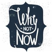 'Why not now' hand lettering quote. — Stock Vector