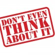 DON'T EVEN THINK ABOUT IT Rubber Stamp vector over a white background. — Stock Vector #54243703