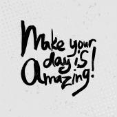 Make your day is amazing - hand drawn quotes, black on grunge ba — Stock Vector