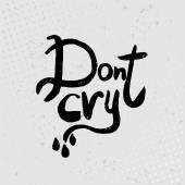 Don't cry - hand drawn quotes, black on  grunge background. Vect — Stock Vector