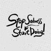 Stop sadness-start doing - hand drawn quotes, black on grunge ba — Stock Vector