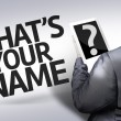 Business man with the text What's your Name? in a concept image — Stock Photo #54422231
