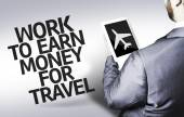 Business man with the text Work to Earn Money for Travel in a concept image — Stock Photo
