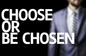 Choose or Be Chosen written on a board with a business man — Stock Photo