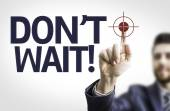 Business man pointing the text: Don't Wait — Stock Photo