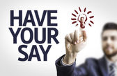 Board with text: Have Your Say — Stock Photo