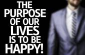 The Purpose of Our Lives is To Be Happy written on a board — Stock Photo