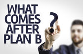 Business man pointing the text: What Comes After Plan B? — Stock Photo