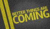 Better Things are Coming written on road — Stockfoto