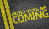 Better Things are Coming written on road — Stock fotografie