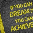 If you can Dream it, you can Achieve it! — Stock Photo #54645917