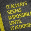 It Always Seems Impossible Until it is Done — Stock Photo #54646225