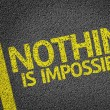 Nothing is Impossible! written on the road — Stock Photo #54649341