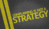 Complaining is not a Strategy — Stock Photo