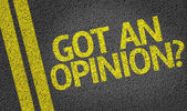 Got an Opinion? written on the road — Foto Stock