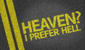 Heaven? I Prefer Hell written on the road — Stock Photo
