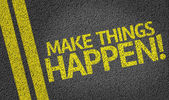 Make Things Happen! written on the road — Stock Photo