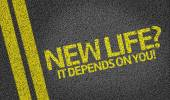 New Life? It Depends on you! written on the road — Stock Photo